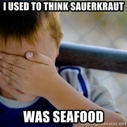 Confession Kid 1 - I used to think sauerkraut was seafood