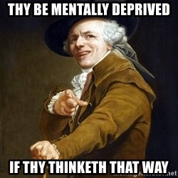 Joseph Ducreaux - thy be mentally deprived if thy thinketh that way