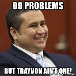 George Zimmerman troll - 99 problems  But Trayvon ain't one!