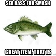 invadent sea bass - Sea Bass for Smash Great item, that is