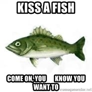 invadent sea bass - Kiss a fish Come on, you       know you want to