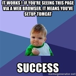 Success Kid - It works !  If you're seeing this page via a web browser, it means you've setup Tomcat  success