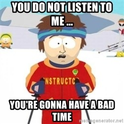 Bad time ski instructor 1 - You do not listen to me ... you're gonna have a bad time