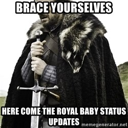Brace Yourselves.  John is turning 21. - Brace yourselves Here come the royal baby status updates