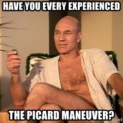 Sexual Picard - Have you every experienced the picard maneuver?