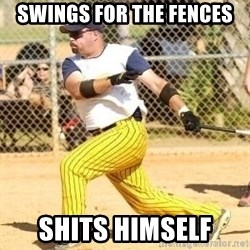 Softball Guy - swings for the fences shits himself
