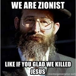 Like-A-Jew - we are zionist like if you glad we killed jesus