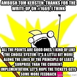 X ALL THE THINGS - Ambush Tom Kersten: Thanks for the write-up on #1669, I think all the points are good ones. I kind of like the choise system, it's a little bit more along the lines of the principle of least surprise than the current implementation. Let's hope the tickets gets some more feedback