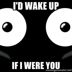 Scary Mr. Popo - I'd wake up if I were you