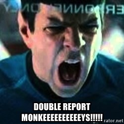 Spock screaming Khan -  DOUBLE REPORT MONKEEEEEEEEEEYS!!!!!