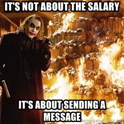 The Joker Sending a Message - IT'S NOT ABOUT THE SALARY IT'S ABOUT SENDING A MESSAGE