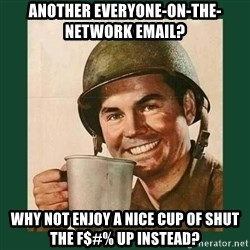 deceptively friendly vet - Another everyone-on-the-network email? Why not enjoy a nice cup of shut the f$#% up instead?
