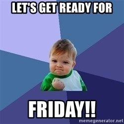Success Kid - Let's get ready for FRIDAY!!