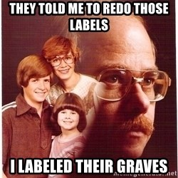 Family Man - They told me to redo those labels i labeled their graves