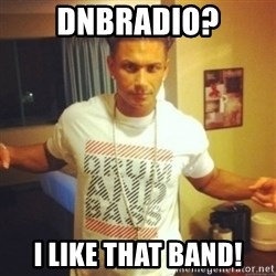 Drum And Bass Guy - dnbradio? i like that band!