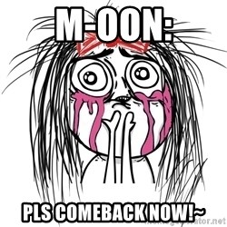 CuteGirl - M-OoN: pls comeback NOW!~