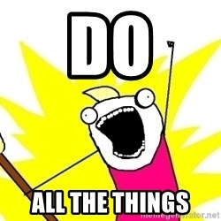 X ALL THE THINGS - do all the things