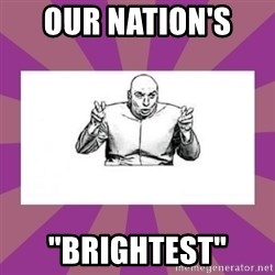 "'dr. evil' air quote - Our Nation's  ""Brightest"""