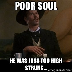 Doc Holliday - Poor Soul He was just too high strung...