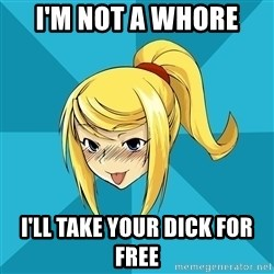 Horney Samus - I'm not a whore I'll take your dick for free