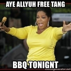 Overly-Excited Oprah!!!  - aye allyuh free tang bbq tonignt