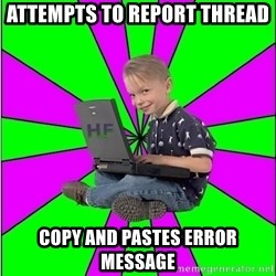 Hack Forums Noob - Attempts to report thread copy and pastes error message