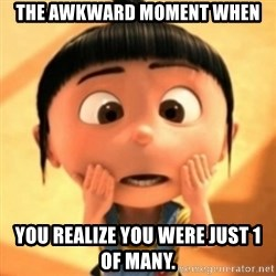 Despicable Meme - The awkward moment when You realize you were just 1 of many.