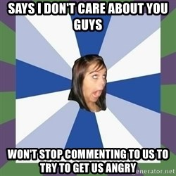 Annoying FB girl - says i don't care about you guys won't stop commenting to us to try to get us angry