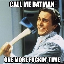 Patrick Bateman With Axe - CALL ME BATMAN ONE MORE FUCKIN' TIME