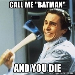 "Patrick Bateman With Axe - CALL ME ""BATMAN"" AND YOU DIE"