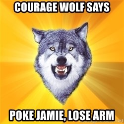 Courage Wolf - Courage Wolf Says Poke Jamie, Lose Arm