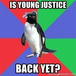 Comic Book Addict Penguin - is young justice back yet?