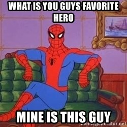spider manf - what is you guys favorite hero mine is this guy