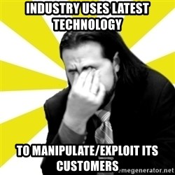IanBogost - Industry uses latest technology  To manipulate/exploit its customers