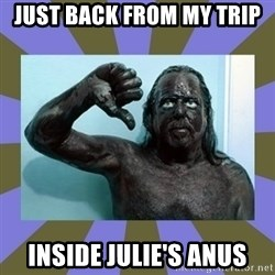 WANNABE BLACK MAN - JUST BACK FROM MY TRIP INSIDE JULIE'S ANUS