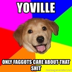 Advice Dog - yoville only faggots care about that shit