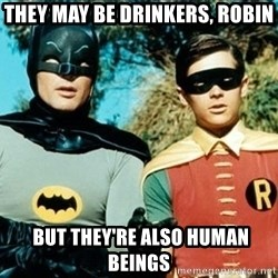 Adam west batman robin - They may be drinkers, Robin  but they're also human beings