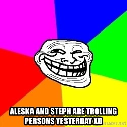 Trollface -  aleska and steph are trolling persons yesterday XD