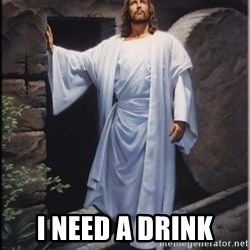 Hell Yeah Jesus -  i need a drink