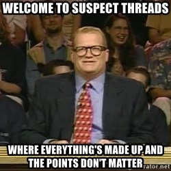DrewCarey - welcome to suspect threads where everything's made up and the points don't matter