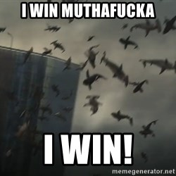 sharknado - I win muthafucka I win!