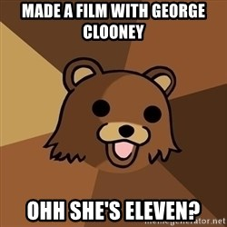Pedobear - made a film with george clooney ohh she's eleven?