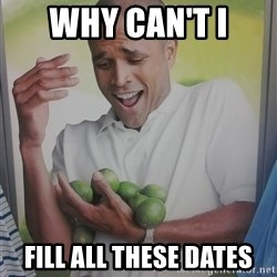 Limes Guy - Why can't I Fill all these dates