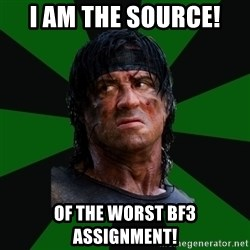 remboraiden - I AM THE SOURCE!  OF THE WORST BF3 ASSIGNMENT!