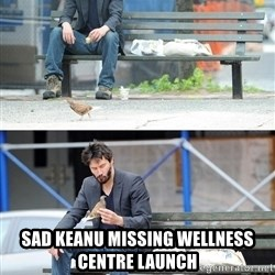 Sad Keanu -  Sad Keanu missing Wellness Centre launch