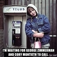ZOE GREAVES TIMMINS ONTARIO -  I'M WAITING FOR GEORGE ZIMMERMAN AND CORY MONTIETH TO CALL.