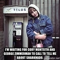 ZOE GREAVES TIMMINS ONTARIO -  I'M WAITING FOR CORY MONTEITH AND GEORGE ZIMMERMAN TO CALL TO TELL ME ABOUT SHARKNADO.