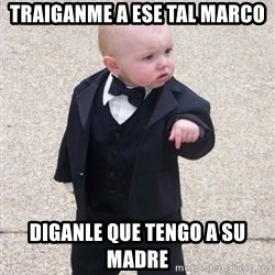 Godfather Baby - TRAIGANME A ESE TAL MARCO DIGANLE QUE TENGO A SU MADRE