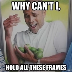 Limes Guy - WHY CAN'T I, HOLD ALL THESE FRAMES