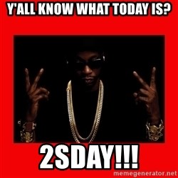 2 chainz valentine - Y'ALL KNOW WHAT TODAY IS? 2sDAY!!!